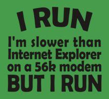 I RUN. I'm slower than Internet Explorer on a 56k modem, but I run. Kids Clothes