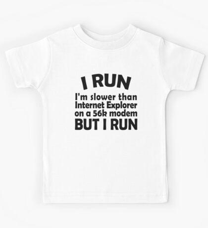 I RUN. I'm slower than Internet Explorer on a 56k modem, but I run. Kids Tee