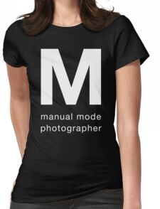 Manual Mode Photographer Womens Fitted T-Shirt