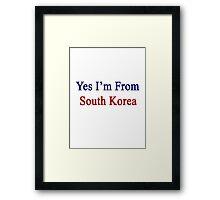Yes I'm From South Korea  Framed Print