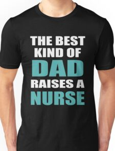 THE BEST KIND OF DAD RAISES A NURSE Unisex T-Shirt