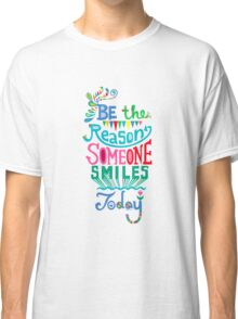 Be the Reason Someone Smiles Today Classic T-Shirt