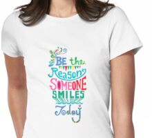 Be the Reason Someone Smiles Today Womens Fitted T-Shirt
