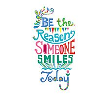 Be the Reason Someone Smile Today hand drawn type. © Andi Bird  All Rights Reserved Photographic Print