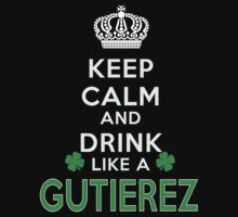 Keep calm and drink like a GUTIEREZ by kin-and-ken