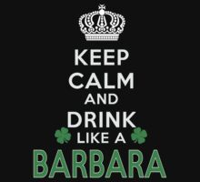 Keep calm and drink like a BARBARA by kin-and-ken