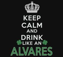 Keep calm and drink like an ALVARES by kin-and-ken
