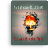 Nothing succeeds as planned Or was this the plan? Atomic mushroom explosion  Canvas Print