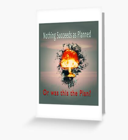 Nothing succeeds as planned Or was this the plan? Atomic mushroom explosion  Greeting Card