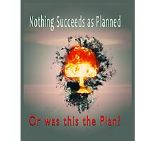 Nothing succeeds as planned Or was this the plan? Atomic mushroom explosion  Photographic Print