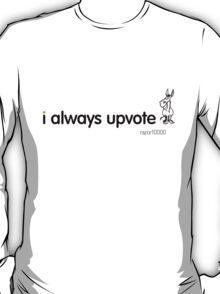 i always upvote ass (black text) T-Shirt