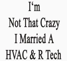 I'm Not That Crazy I Married A HVAC & R Tech  by supernova23