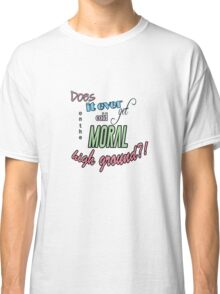 """""""Does it ever get cold on the moral high ground?!"""" Lady Violet Quotes Classic T-Shirt"""