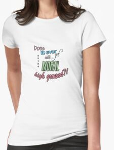 """""""Does it ever get cold on the moral high ground?!"""" Lady Violet Quotes Womens Fitted T-Shirt"""