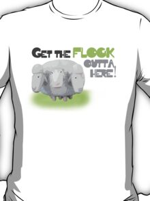 Get The Flock Outta Here! T-Shirt