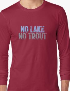 The Wire - No Lake, No Trout Long Sleeve T-Shirt