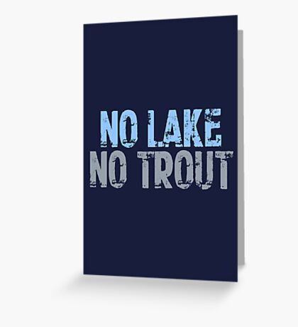 The Wire - No Lake, No Trout Greeting Card