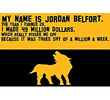 My Name is Jordan Belfont Photographic Print