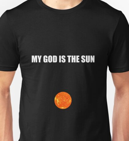 My god is the sun Unisex T-Shirt