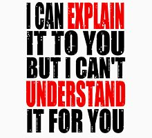 I can't understand it for you Unisex T-Shirt