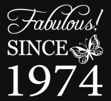 Fabulous Since 1974 Birthday T-Shirt by thepixelgarden
