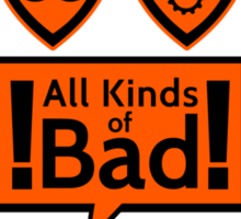 All kinds of bad Sticker