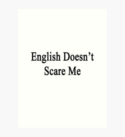 English Doesn't Scare Me  Art Print