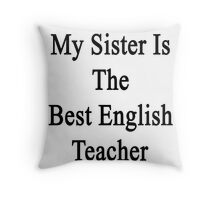 My Sister Is The Best English Teacher  Throw Pillow