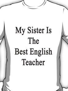 My Sister Is The Best English Teacher  T-Shirt