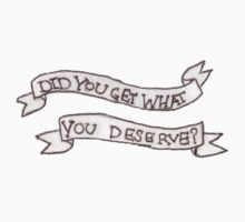 Did You Get What You Deserve? by iwilltakethebow