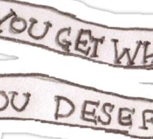 Did You Get What You Deserve? Sticker