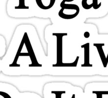 I Don't Teach Yoga For A Living I Do It For Fun  Sticker