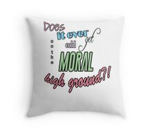 """""""Does it ever get cold on the moral high ground?!"""" Lady Violet Quotes Throw Pillow"""