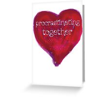 procrastinating together Greeting Card