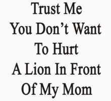 Trust Me You Don't Want To Hurt A Lion In Front Of My Mom  by supernova23