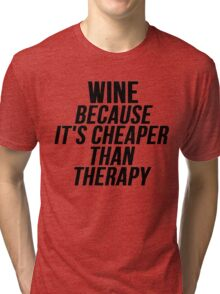 Wine Cheaper Than Therapy Tri-blend T-Shirt