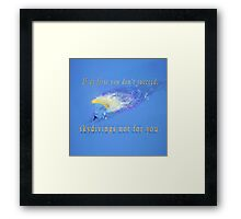 If at first you don't succeed, skydivings not for you. Framed Print