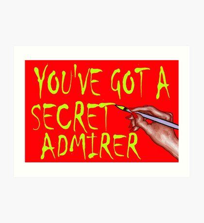 YOU'VE GOT A SECRET ADMIRER Art Print