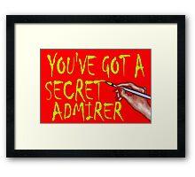 YOU'VE GOT A SECRET ADMIRER Framed Print