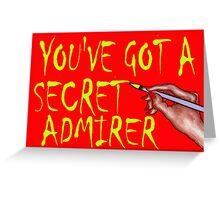 YOU'VE GOT A SECRET ADMIRER Greeting Card