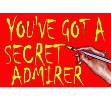 YOU'VE GOT A SECRET ADMIRER Photographic Print