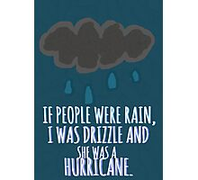 Drizzle And His Hurricane Photographic Print