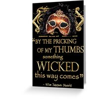 """Shakespeare Macbeth """"Something Wicked"""" Quote Greeting Card"""