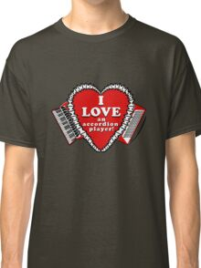 I Love an Accordion Player 3 by Julie the Bruce Classic T-Shirt