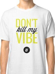 Don't Kill My  Vibe (Neon) Classic T-Shirt