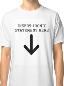 why so much irony? Classic T-Shirt