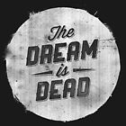 The Dream Is Dead by williamhenry