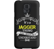 JAGGER It's thing you wouldn't understand !! - T Shirt, Hoodie, Hoodies, Year, Birthday  Samsung Galaxy Case/Skin