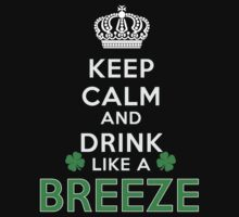 Keep calm and drink like a BREEZE by kin-and-ken