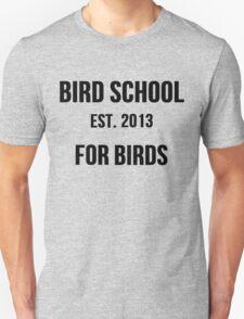 Bird School, Which is for Birds T-Shirt